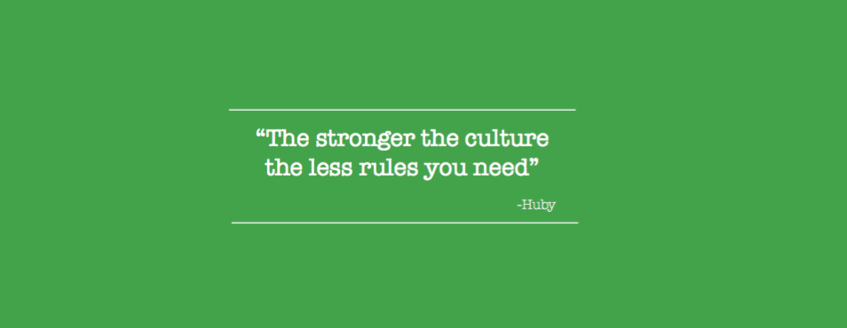 The stronger the culture, the less rules you need