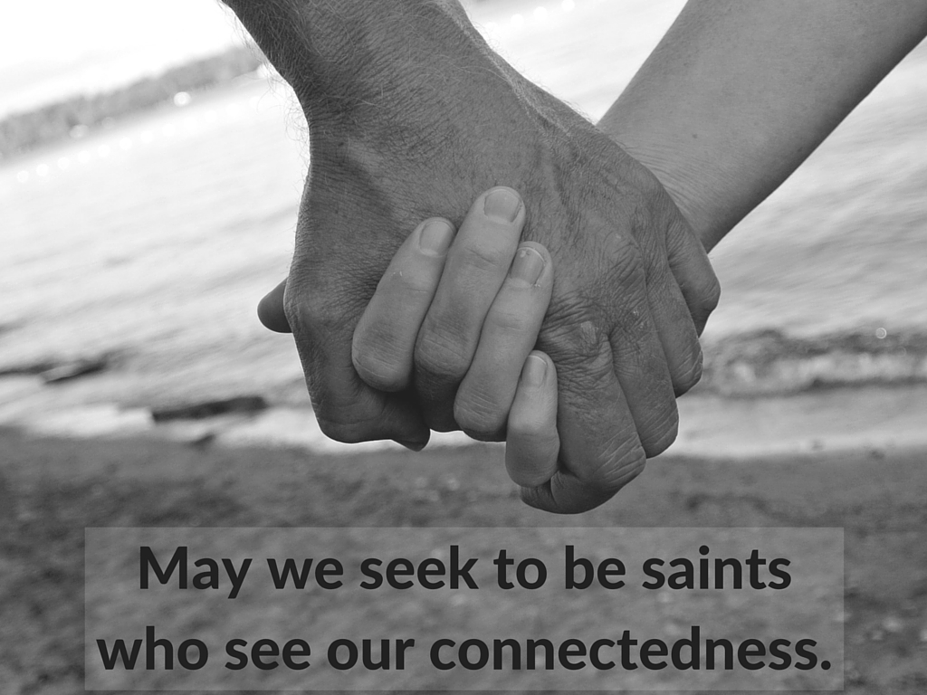 May-we-seek-to-be-saints-who-see-our-connectedness..jpg