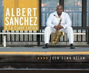 From Down Below  ALBERT SANCHEZ & LA CLAVE LATINA  (2013) Recorded: timbales [on selected track(s)]