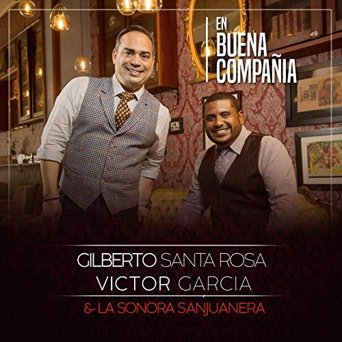 En Buena Compañía  GILBERTO SANTA ROSA VICTOR GARCIA &  LA SONORA SANJUANERA  (independent, 2018) Recorded: timbales, congas, vibraphone, Brazilian percussion