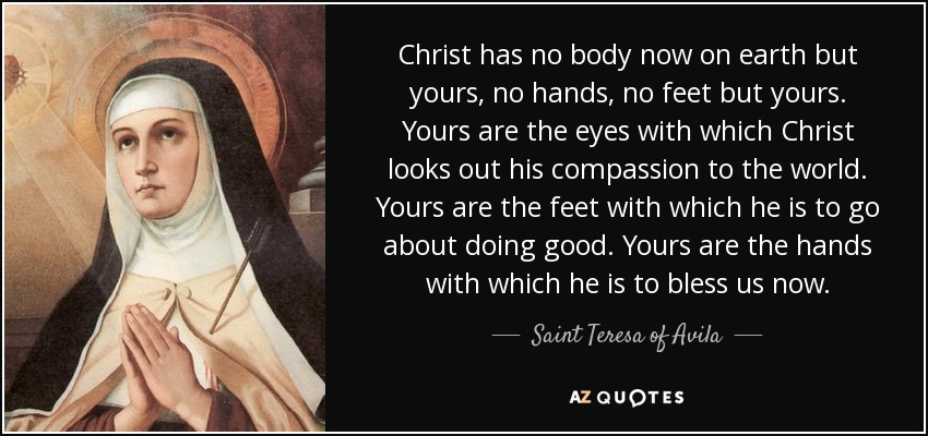 quote-christ-has-no-body-now-on-earth-but-yours-no-hands-no-feet-but-yours-yours-are-the-eyes-saint-teresa-of-avila-66-89-30.jpg
