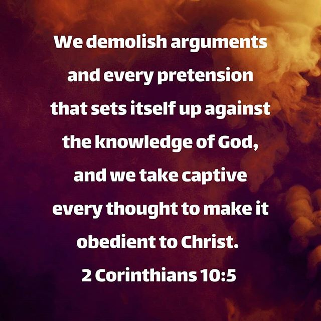 Demolish arguments against our Lord! Command  them away in prayer and rejoice in the power of Jesus!