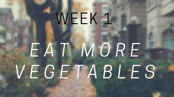 week 1 eat more vegetables