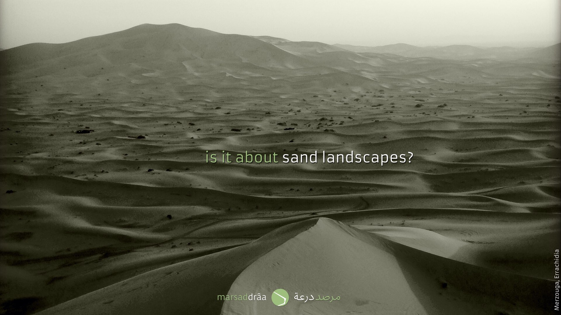 But the desert is only about sand landscapes?