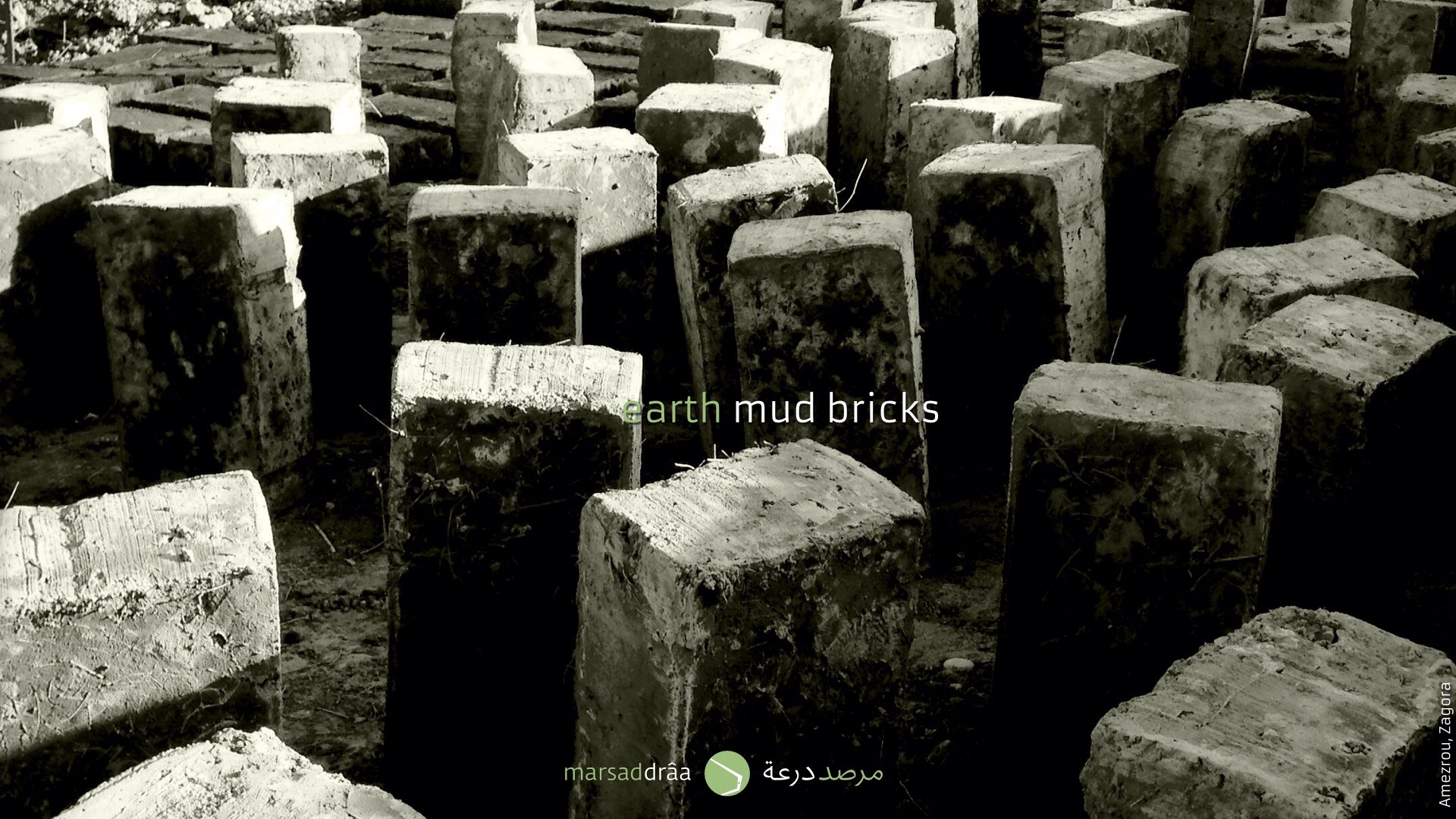 Most of the ksour are made on earth, using mud bricks or...