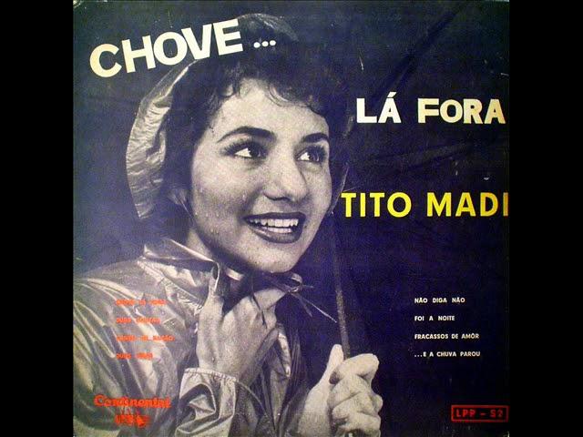 """O sucesso de """"Chove lá fora"""" notabilizou Tito Madi e foi interpretado por inúmeros cantores"""