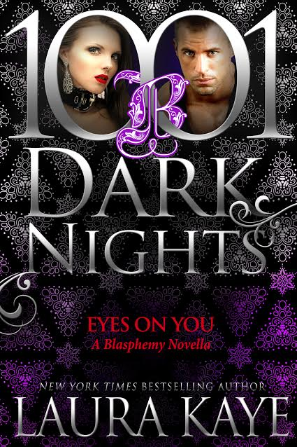 About EYES ON YOU (Blasphemy #3):    She wants to explore her true desires, and he wants to watch…   When a sexy stranger asks Wolf Henrikson to rescue her from a bad date, he never expected to want the woman for himself. But their playful conversation turns into a scorching one-night stand that reveals the shy beauty gets off on the idea of being seen, even if she's a little scared of it, too. And Wolf loves to watch.  In the wake of discovering her fiancé's infidelity, florist Olivia Foster never expected to find someone who not only understood her wildest, darkest fantasies, but would bring them to life. As Wolf introduces her to his world at the play club, Blasphemy, Liv finds herself tempted to explore submission and exhibitionism with the hard-bodied Dom even as she's scared to trust again.  But Wolf is a master of getting what he wants—and he's got his eyes set on her…   Buy Links:     Amazon US   :   Amazon UK   :   Amazon CAN   :   Amazon AU