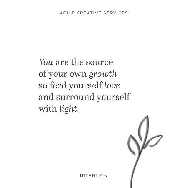 This week's intention here at Agile Creative Services! You are the source of your own growth so feed yourself love and surround yourself with love. Stay inspired my friends! 🌱💕✨