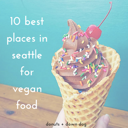 The 10 Best Places in Seattle for Vegan Food.png