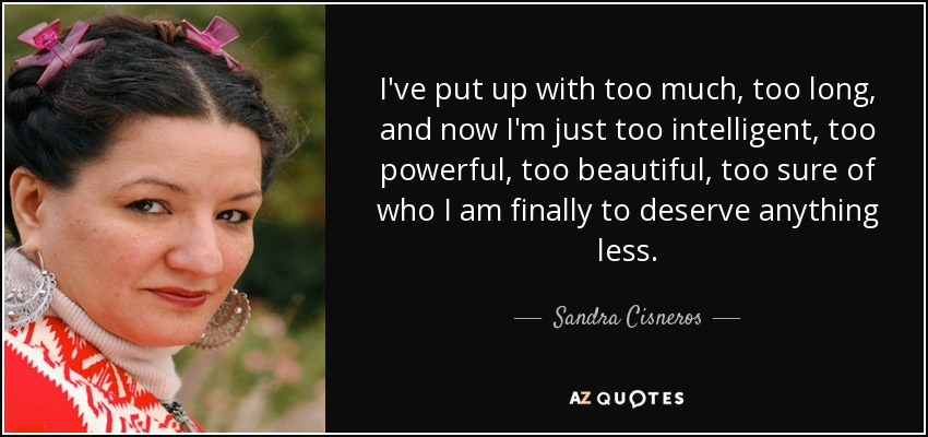 quote-i-ve-put-up-with-too-much-too-long-and-now-i-m-just-too-intelligent-too-powerful-too-sandra-cisneros-113-96-02.jpg
