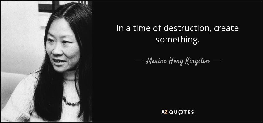 quote-in-a-time-of-destruction-create-something-maxine-hong-kingston-34-53-83.jpg