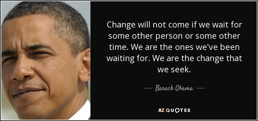 quote-change-will-not-come-if-we-wait-for-some-other-person-or-some-other-time-we-are-the-barack-obama-21-85-64.jpg