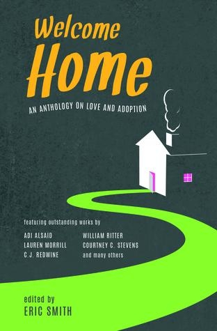 Welcome Home: An Anthology on Love and Adoption  edited by Eric Smith. Out September 5th, 2017 from Flux Books.