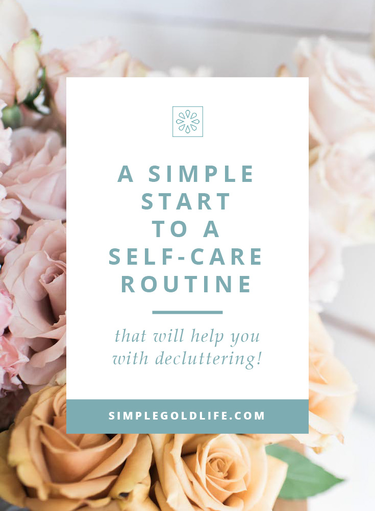 If you're interested in starting a self-care routine but get completely overwhelmed because it requires too much to-do, try these simple tips to start a self-care routine that will help you with decluttering! Practical ways to practice self care. Self-Care, Self Care Routine, Self Care Guide  #selfcare