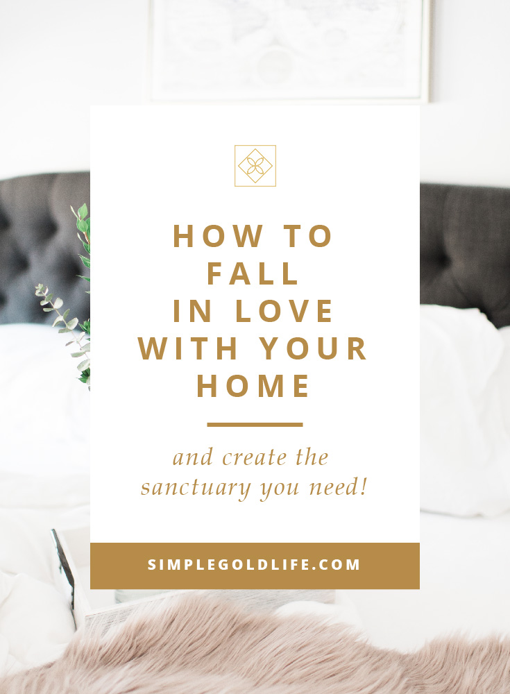 How-to-Fall-In-Love-With-Your-Home+Tips+to+Create+A+Sanctuary_SimpleGoldLIfe.jpg