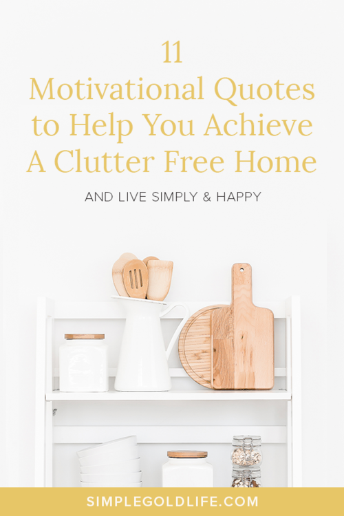 Need some motivation to help you achieve your dream home? Read these decluttering quotes to keep you focused and get the job done! #decluttering #decluttertips #declutterquotes