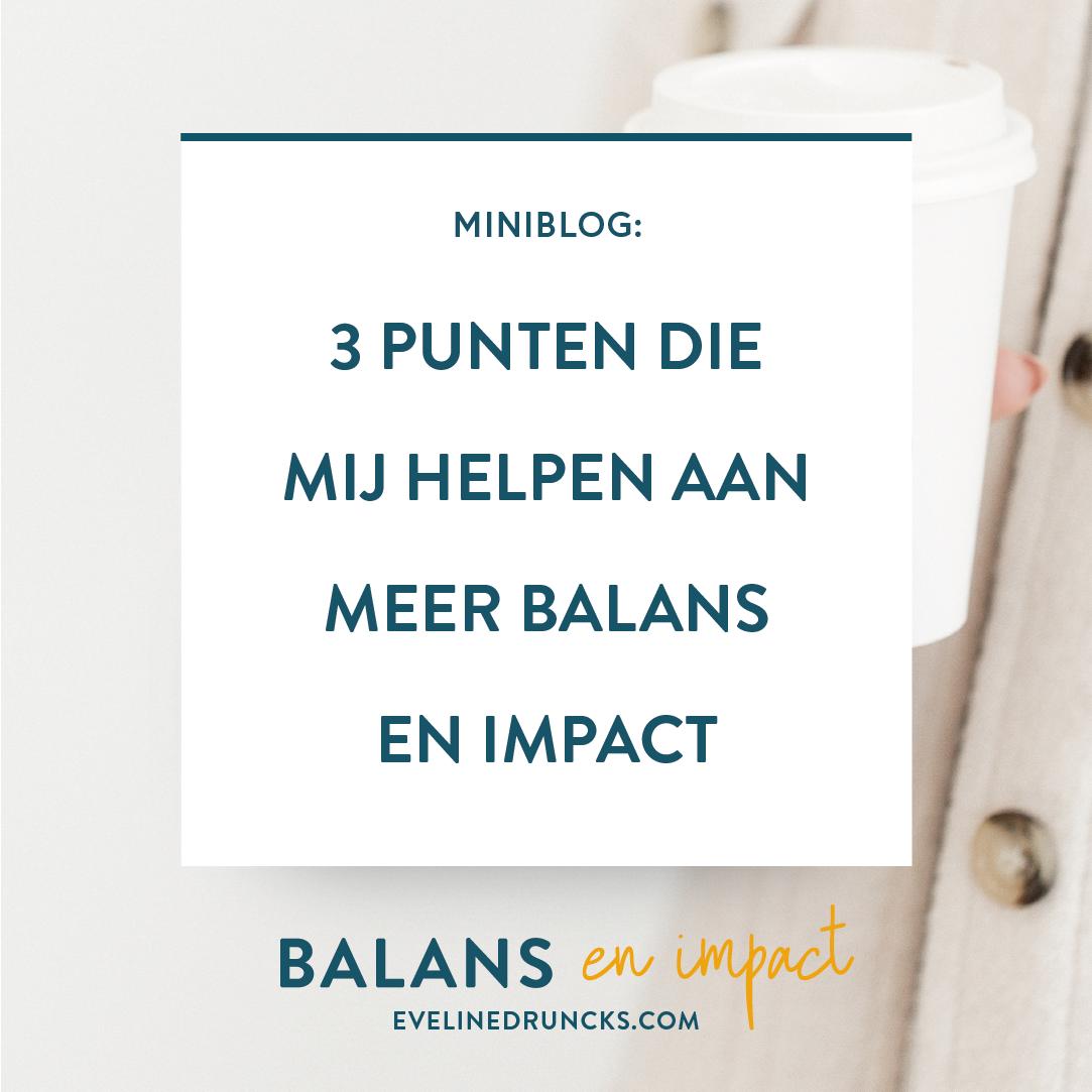 3 punten die mij helpen aan meer balans en impact