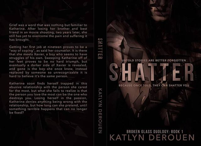 "COVER REVEAL!! COVER REVEAL!!!!! I had so much fun with Katlyn DeRouen rebranding the cover of her book ""Shatter"". This book is crazzzzy good! The twists and turns kept me glued to my screen.  Isn't this cover a beauty? It honestly makes me stop and stare for a few minutes and wonder about the woman and what made her shatter; trust me... you REALLY should read this one. ""Grief was a word that was nothing but familiar to Katherine. After losing her brother and best friend in an uneventful movie shooting, two years later, she still has yet to overcome the pain and suffering it has brought.  Getting her first job at nineteen proves to be a ""way of coping"", as said her counselor. It is there that she meets Xavier, a boy who seems to have struggles of his own. Sweeping Katherine off of her feet proves to be no hard triumph, but eventually a darker side of Xavier is revealed, and gone is the boy she once knew, instead replaced by someone so unrecognizable it is hard to believe it's the same person."""