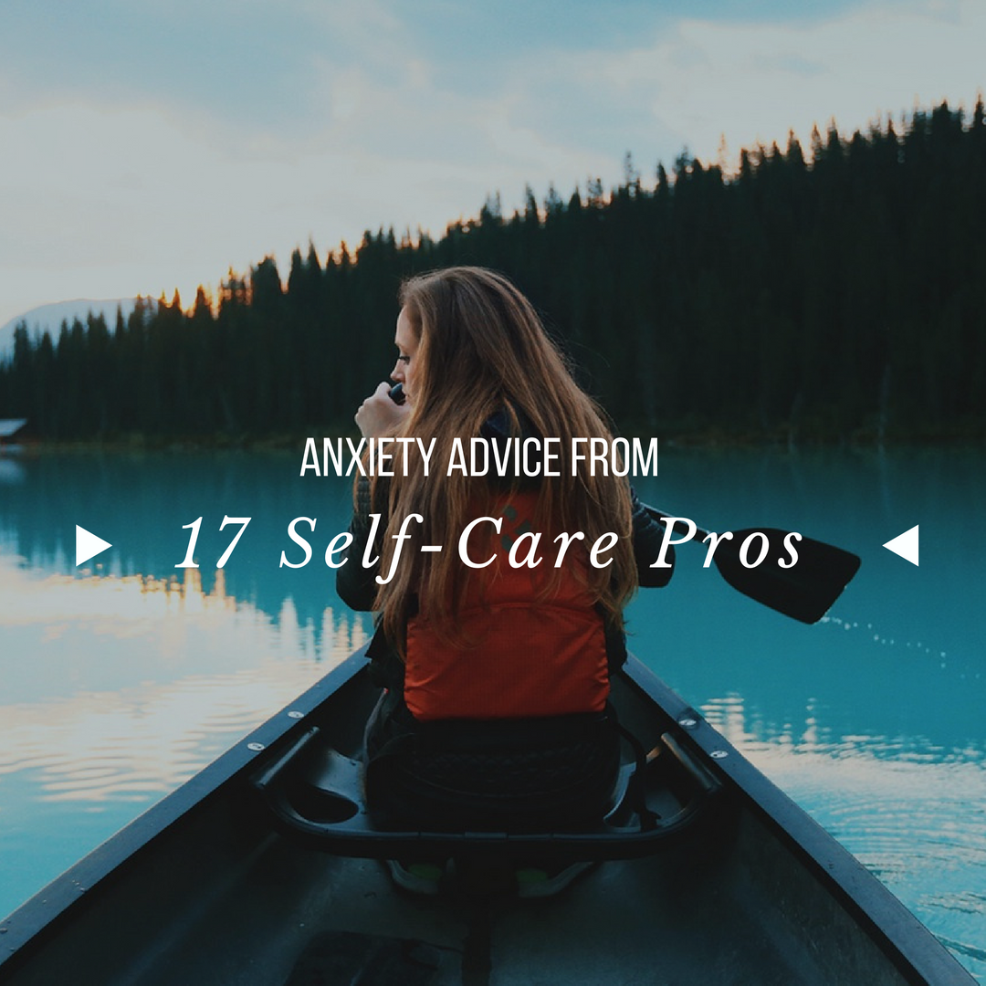 17 self care pros talk about anxiety relief