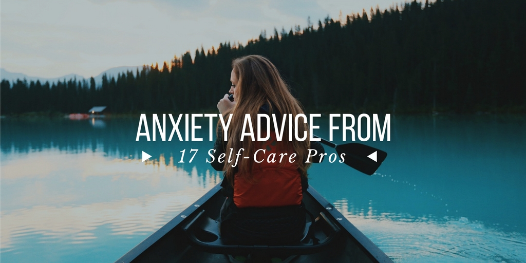 17 self care pros give anxiety advice
