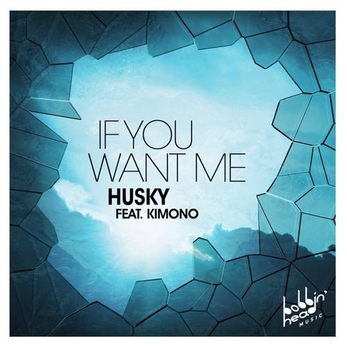 Husky-Feat-Kimono-If-You-Want-Me.jpg