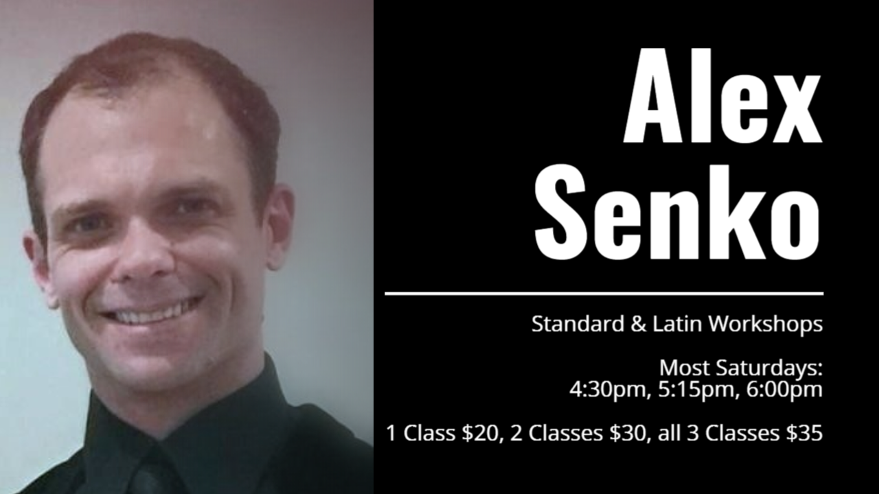 INTERNATIONAL WORKSHOPS - with Alex Senko Most Saturdays 4:30 pm - 6:45 pmJoin Sasha for three great workshops on most Saturdays. Perfect for the competitor or anyone looking for a deep dive into Standard and Latin technique.4:30-5:15 pm Bronze level Standard5:15-6:00 pm Bronze level Latin6:00-6:45 pm Silver LatinOne Session $20 Two Sessions $30 Three Sessions $35 (cash or check please)Check our calendar for dates