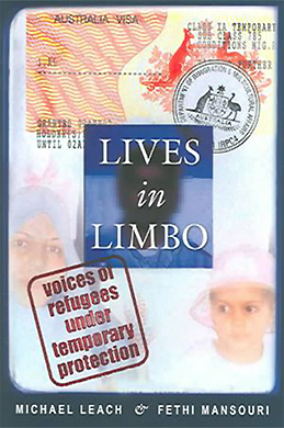 Leach, M.P, Mansouri, F. (2004) - 'Lives in Limbo: Voices of Refugee Under Protection'.University of NSW Press, Sydney.