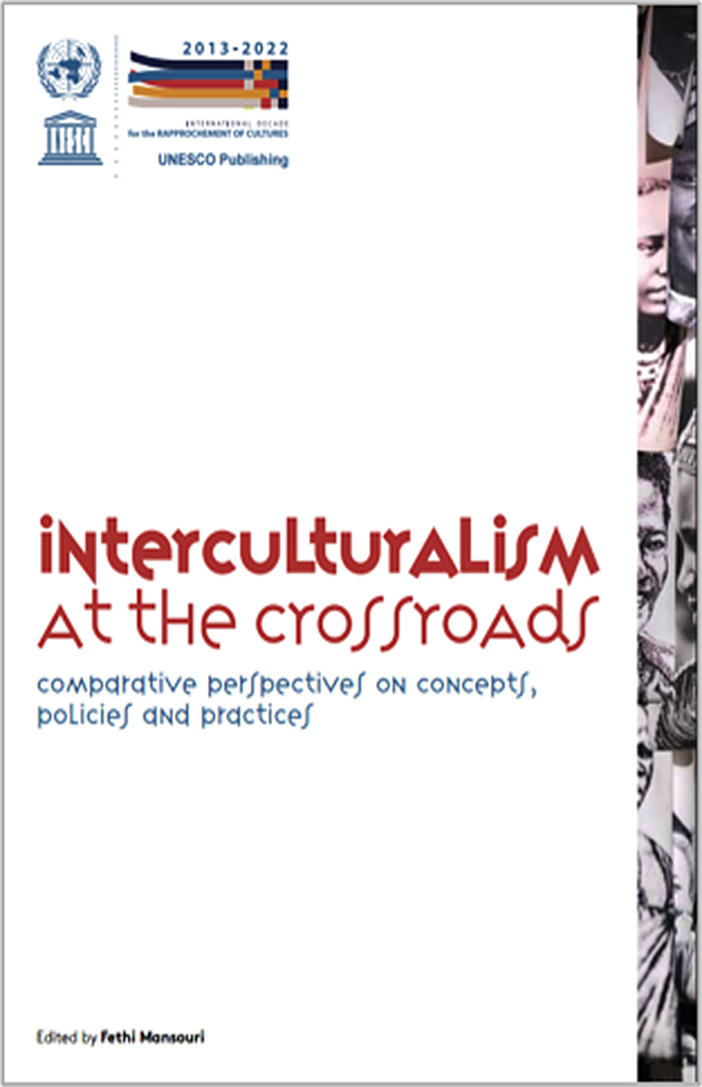 New:Mansouri, F (ed.) (2017) - 'Interculturalism at the Crossroads, Comparative Perspectives on Concepts, Policies and Practices'.UNESCO Publishing, Paris.