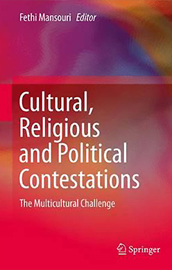 Mansouri, F. (ed. 2015) - 'Cultural, Religious and Political Contestations: The Multicultural Challenge'.Springer, New York,