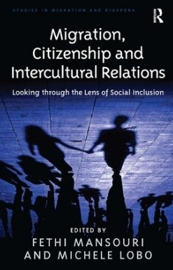 Mansouri, F. Lobo, M. (eds. 2011) - 'Migration, Citizenship and Intercultural Relations: Looking through the Lens of Social Inclusion'.Ashgate, London