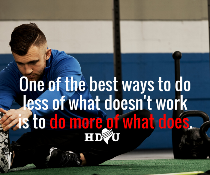 One of the best ways to do less of what doesn't work is to do more of what does.