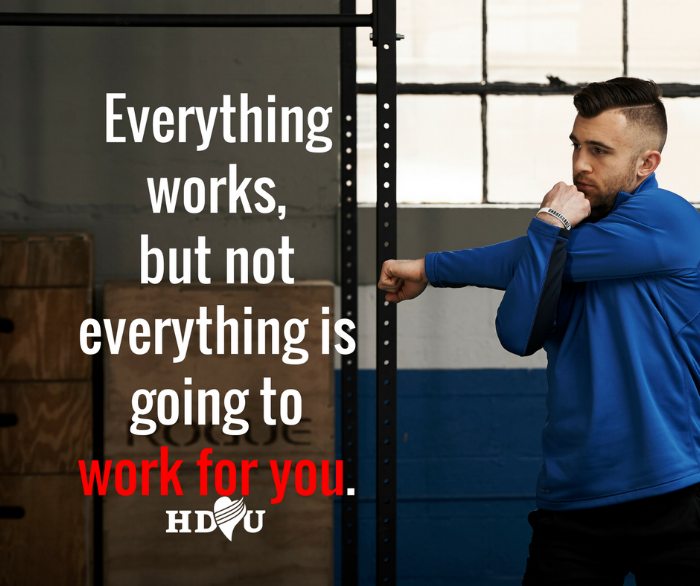 Everything works, but not everything is going to work for you.