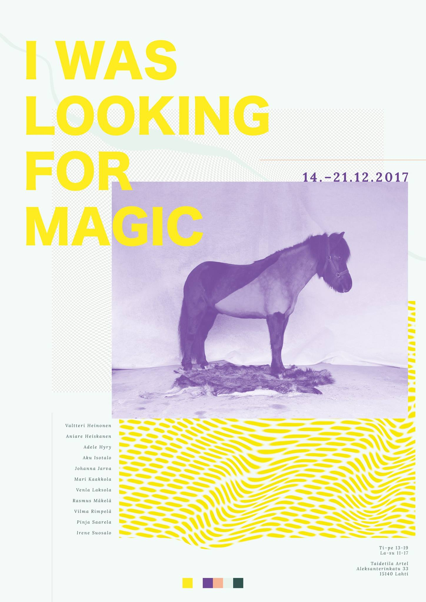 I Was Looking For Magic   Exhibition @ Taidetila Artel, Lahti 14.12 - 22.12.2017  Opening: Thursday 14.12.at 18:00  Facebook event:  I Was Looking For Magic