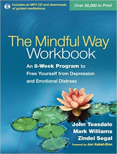The Mindful Way Workbook    by: John Teasdale, Mark Williams, Zindel Segal
