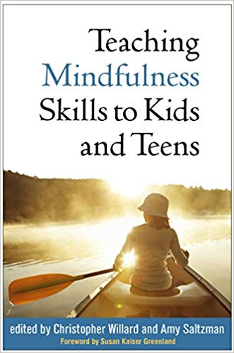 Teaching Mindfulness Skills to Kids and Teens    Edited by: Christopher Willard and Amy Saltzman