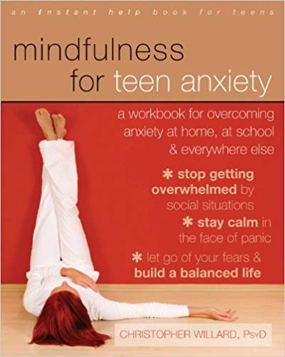 Mindfulness for Teen Anxiety    by: Christopher Willard PsyD
