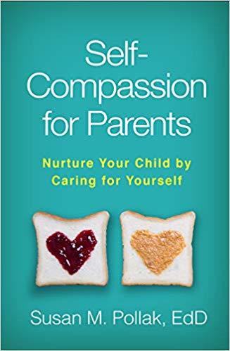 Self-Compassion for Parents   by: Susan Pollak