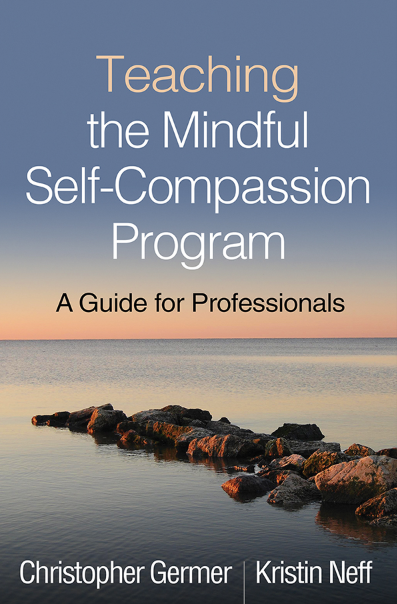 Teaching the Mindful Self-Compassion Program   by Christopher Germer and Kristin Neff
