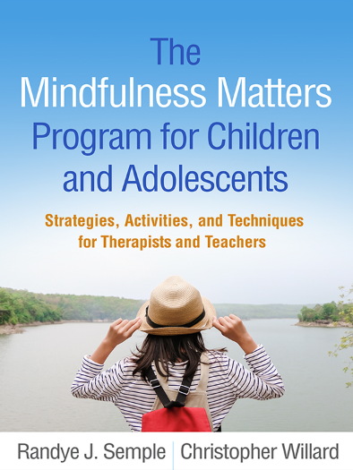 The Mindfulness Matters Program for Children and Adolescents   Christopher Willard PsyD and Randye J. Semple