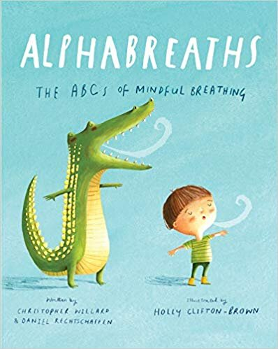 Alphabreaths: the ABCs of Mindful Breathing   Christopher Willard PsyD Daniel Rechtschaffen MA