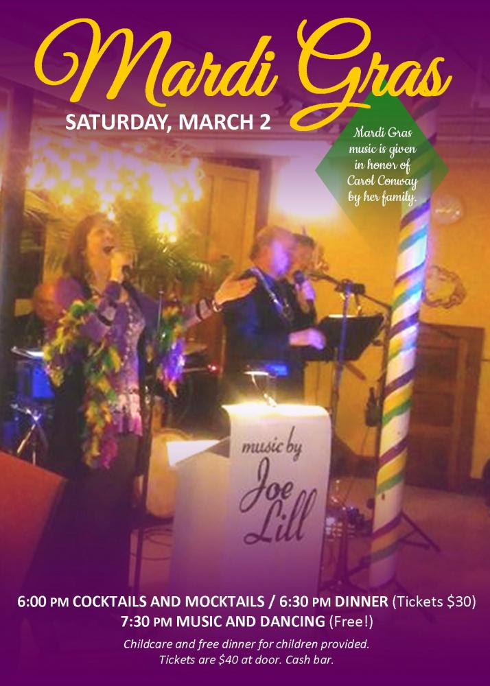 Cajun dinner of shrimp jambalaya and lobster mac 'n cheese (vegetarian and vegan options).  Childcare and free dinner for children provided.  Tickets are $40 at door. Cash bar.  Mardi Gras music is given in honor of Carol Conway by her family.