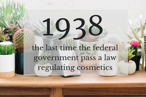did you know? - The last time a federal law was passed regulating the beauty industry was 1938.Yes, you read that right! 1938! It still shocks me to read that fact.