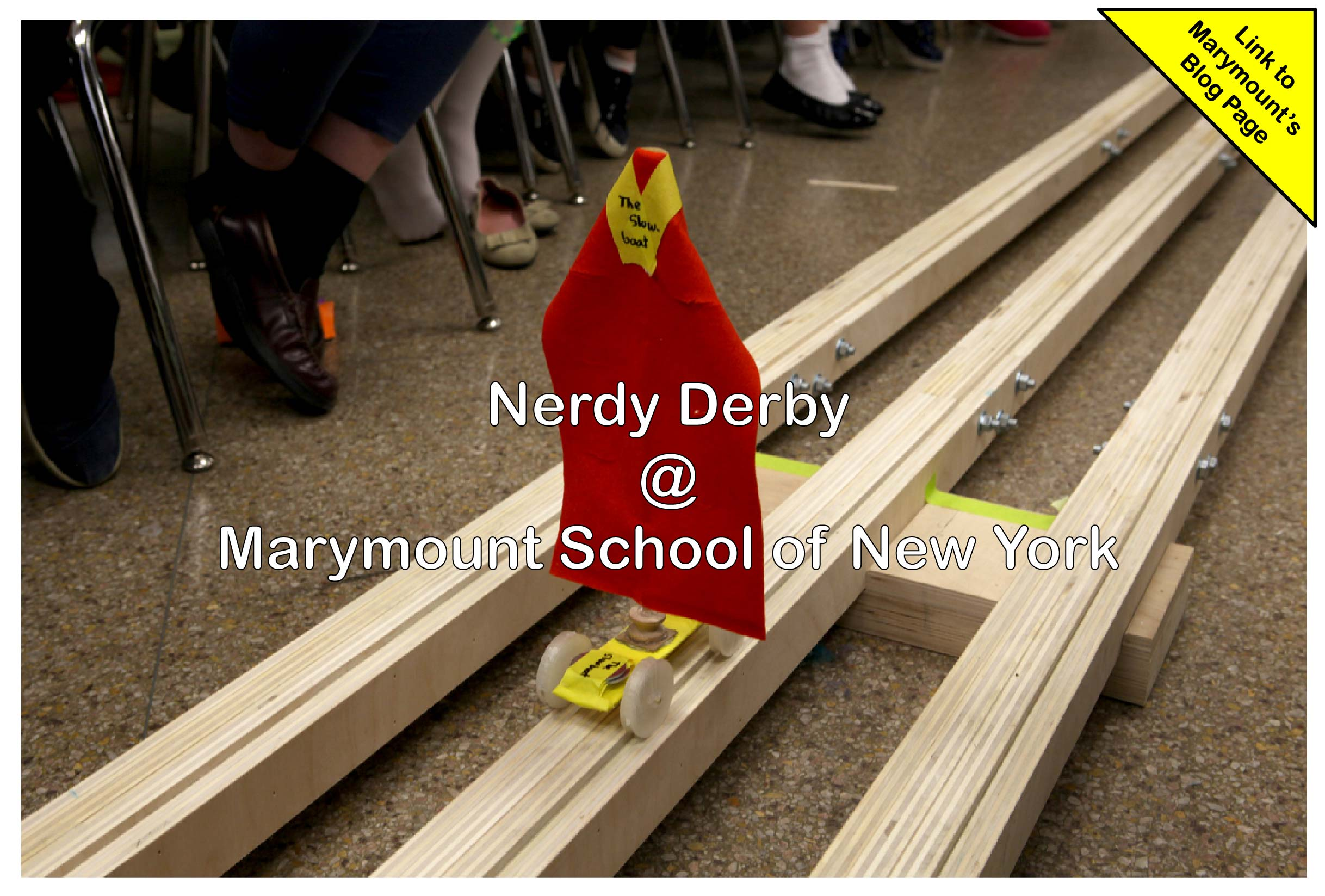 Marymount School of New York dedicates 1 full week to Nerdy Derby .They learn various physics principles, engineering of cars, and the spirit of team work. Click on image to link to their blog or go here:  http://www.marymountnyc.org/page/Galleries/Nerdy-Derby-2016