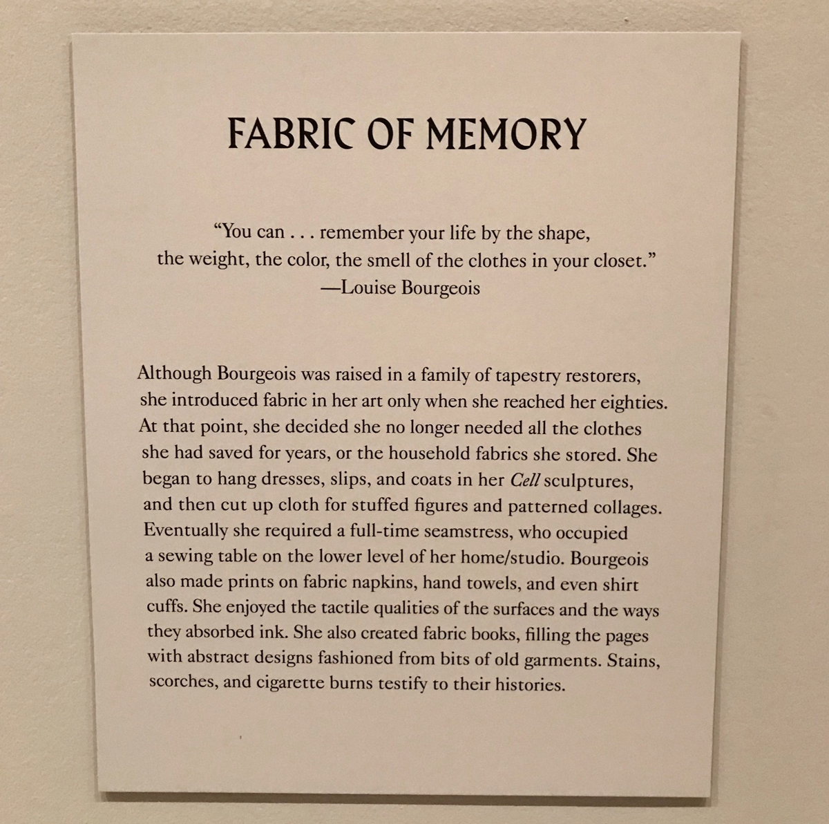 I found this quote to be a particularly poignant selection by the MoMA - connecting Bourgeois' work to the  Items: Is Fashion Modern Art exhibition running simultaneously on the floor above.