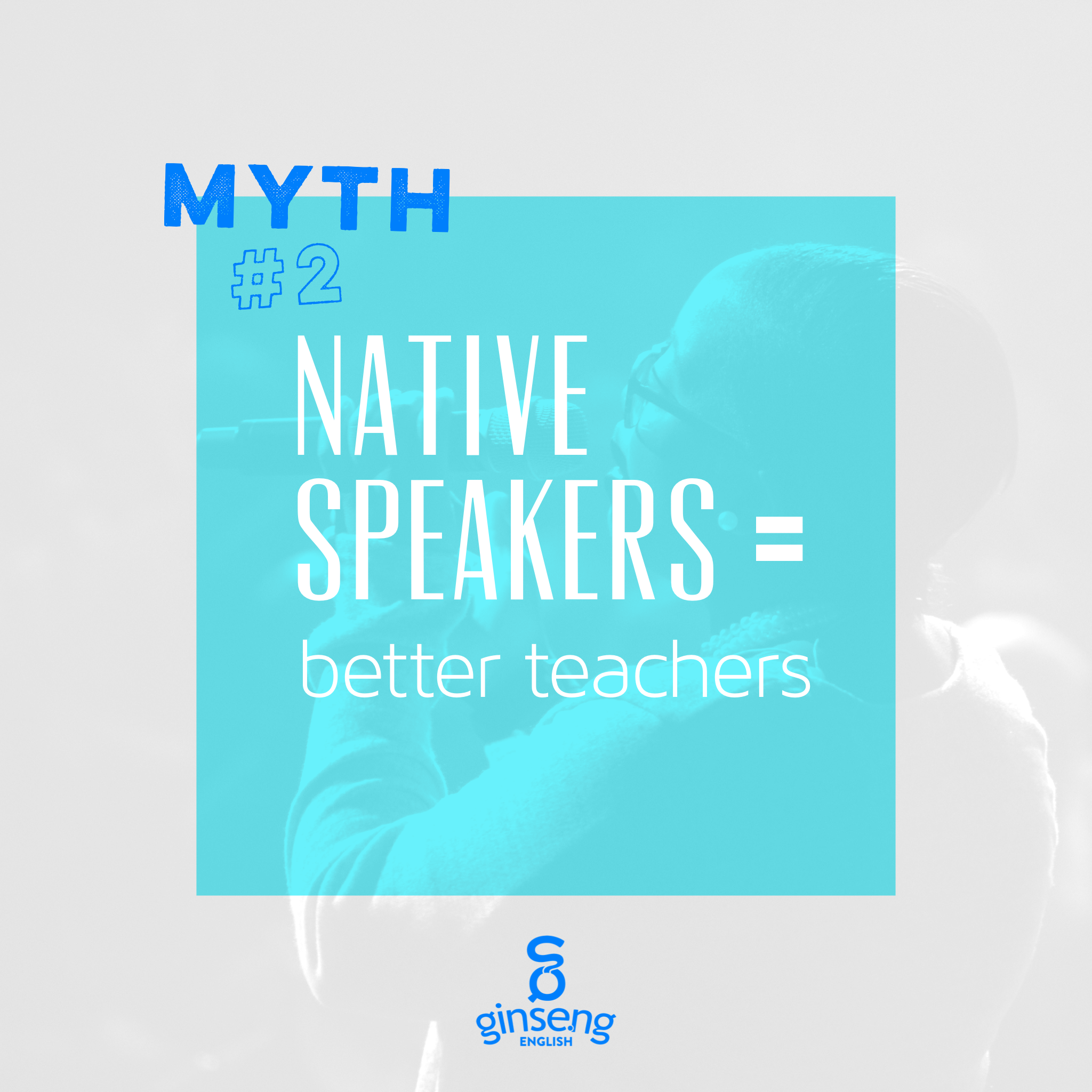 Myth #2 Native speakers = better teachers