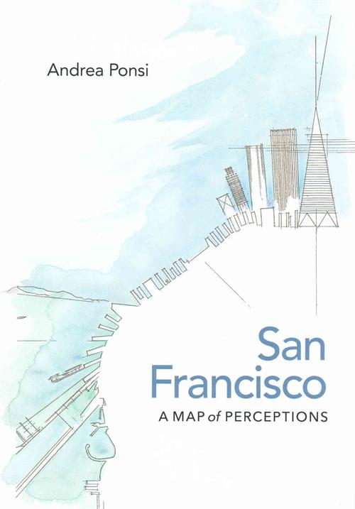 SAN FRANCISCO - A MAP OF PERCEPTIONS  University of Virginia Press, 2015