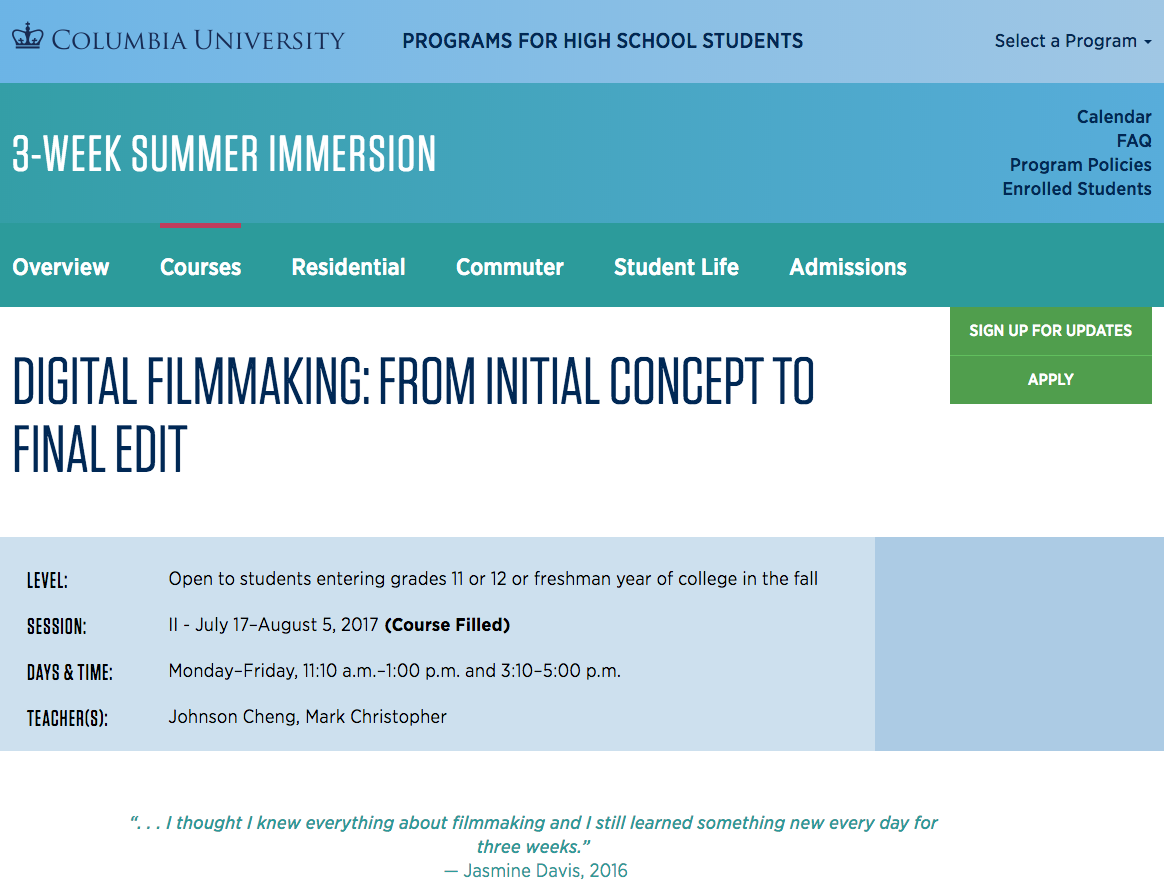 Columbia University | Summer Program    Course:  http://sps.columbia.edu/highschool/3-week/courses/digital-filmmaking-initial-concept-final-edit
