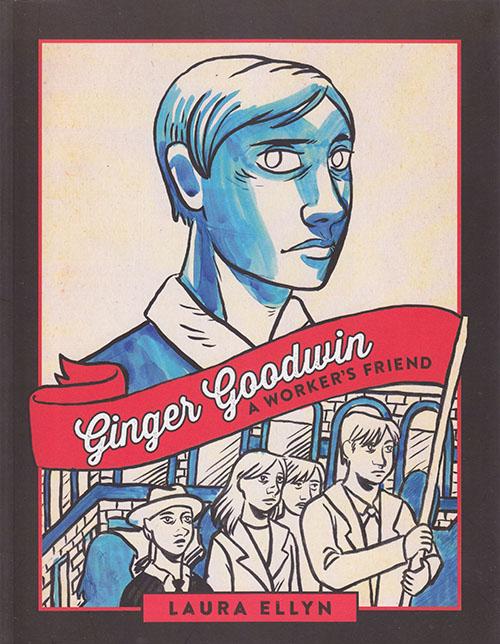 Rock:  Ellyn, Laura.  Ginger Goodwin: A Worker's Friend  . Toronto: Between the Lines, 2015. Print.