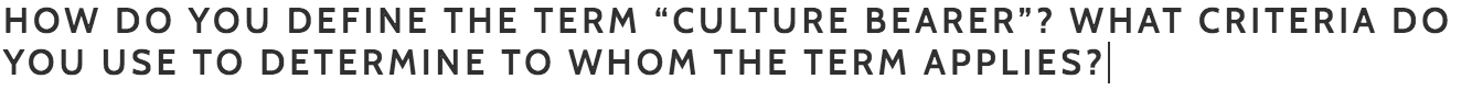 """Bouie:  I define and model the term culture bearer as one who visibly carries their culture with them and helps to spread it by being authentically visible in all communities.     Cutno:  How do you define the term """"culture bearer""""?  1A. For most, if not all, cultures the nature-culture distinction is of paramount importance. A basic paradox of human existence centers on the fact that as biological beings were are part of the natural world, yet that which makes us human sets us apart from all other members of that natural world. Once a society settles on a cluster of symbols for human culture -- use of fire, speech, and agriculture are common -- the society explains how humans attain these items. Interestingly, it is rarely a simple gift of all the gods. More often, a culture-bearer, divine, human, or even animal, delivers these gifts -- at a price. The elements that set humankind apart from the animals also create a tension between humankind and the gods. The process of becoming fully human inevitably means the end of the paradaisical age.  What criteria do you use to determine to whom the term applies?  1B. Any individual, especially a migrant, who carries, and thus diffuses, cultural values and traits between societies. The role of culture bearers is particularly important within those cultures undergoing transition or experiencing threat from outside the culture."""