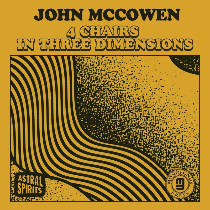 - FOUR CHAIRS IN THREE DIMENSIONS (SOLO) digital / cassetteASTRAL SPIRITS/MONOFONUS PRESS JUNE 2018